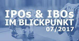 IPOs & IBOs im Blickpunkt 07/2017